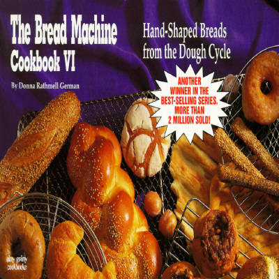 The Bread Machine Cookbook VI: Hand Shaped Breads from the Dough Cycle - German, Donna Rathmell