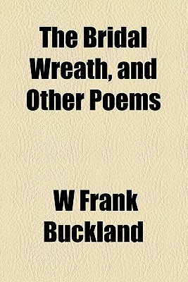The Bridal Wreath and Other Poems (1877) - Buckland, W Frank
