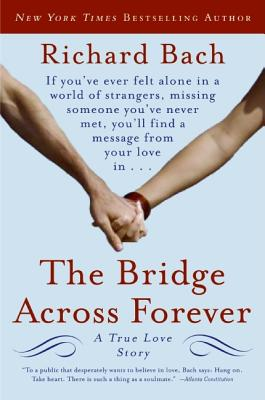 The Bridge Across Forever: A True Love Story - Bach, Richard