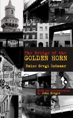 The Bridge of the Golden Horn - Ozdamar, Emine Sevgi
