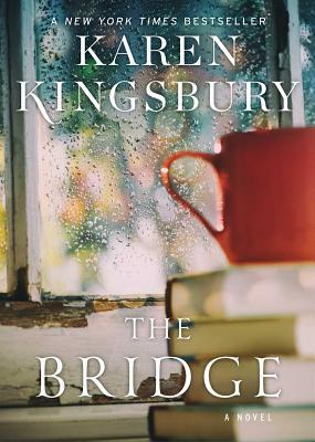 The Bridge - Kingsbury, Karen, and Kinsbury, Karen