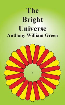 The Bright Universe - Green, Anthony William