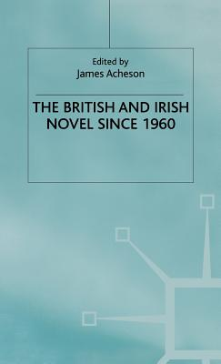 The British and Irish Novel Since 1960 - Acheson, James (Editor)