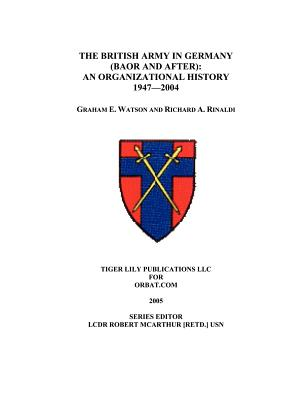 The British Army in Germany: An Organizational History 1947-2004 - Watson, Graham, and Rinaldi, Richard A
