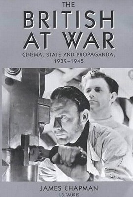 The British at War: Cinema, State and Propaganda, 1939-1945 - Chapman, James, Professor