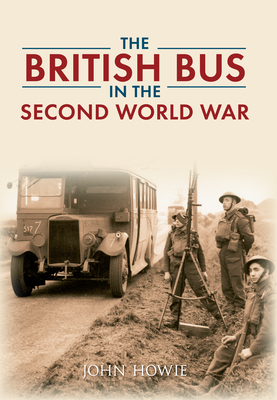 The British Bus in the Second World War - Howie, John