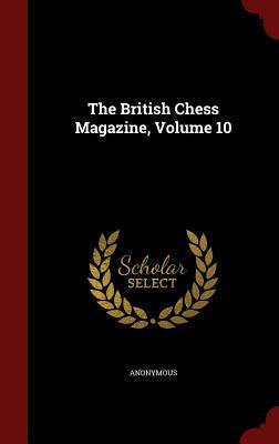 The British Chess Magazine, Volume 10 - Anonymous
