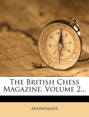 The British Chess Magazine, Volume 2... - Anonymous