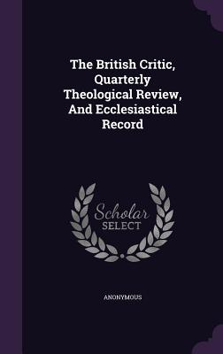The British Critic, Quarterly Theological Review, and Ecclesiastical Record - Anonymous