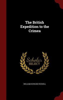 The British Expedition to the Crimea - Russell, William Howard