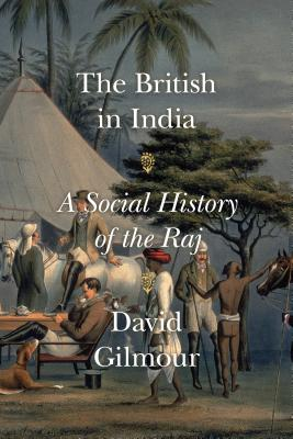 The British in India: A Social History of the Raj - Gilmour, David