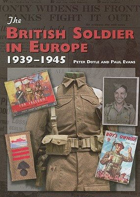 The British Soldier in Europe 1939-1945 - Doyle, Peter, and Evans, Paul