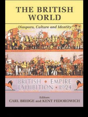 The British World: Diaspora, Culture and Identity - Bridge, Carl (Editor), and Fedorowich, Kent (Editor)