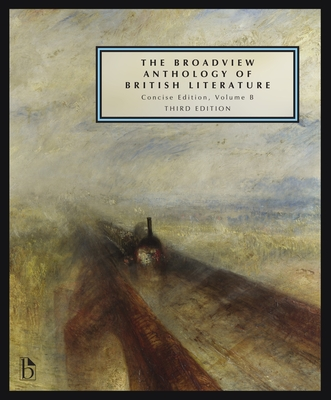 The Broadview Anthology of British Literature, Concise Volume B: The Age of Romanticism - The Victorian Era - The Twentieth Century and Beyond - Black, Joseph (Editor), and Connolly, Leonard (Editor), and Flint, Kate (Editor)