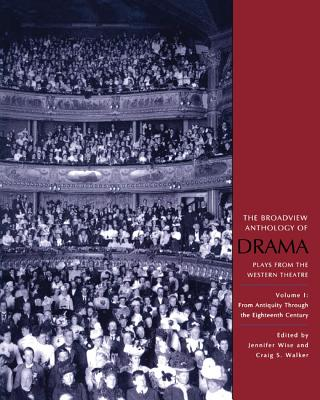The Broadview Anthology of Drama, Volume 1: From Antiquity Through the Eighteenth Century - Walker, Craig S (Editor)