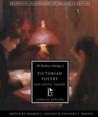 The Broadview Anthology of Victorian Poetry and Poetic Theory: Concise Edition - Collins, Thomas J. (Editor)