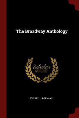 The Broadway Anthology - Bernays, Edward L