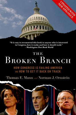 The Broken Branch: How Congress Is Failing America and How to Get It Back on Track - Mann, Thomas E, and Ornstein, Norman J