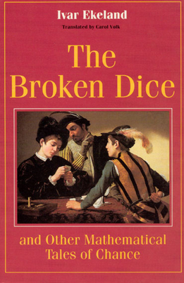 The Broken Dice, and Other Mathematical Tales of Chance - Ekeland, Ivar, and Volk, Carol, Professor (Translated by)