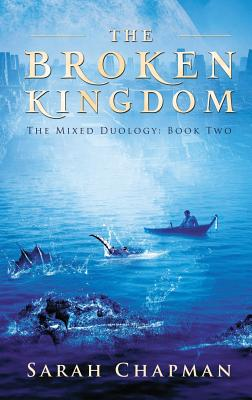 The Broken Kingdom: The Mixed Duology - Chapman, Sarah