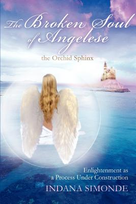 The Broken Soul of Angelese the Orchid Sphinx: Enlightenment as a Process Under Construction - Simonde, Indana