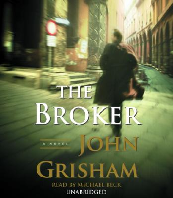 The Broker - Grisham, John, and Beck, Michael (Read by)