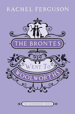 The Brontes Went to Woolworths - Ferguson, Rachel