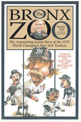 The Bronx Zoo: The Astonishing Inside Story of the 1978 World Champion New York Yankees - Lyle, Sparky, and Golenbock, Peter