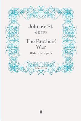The Brothers' War: Biafra and Nigeria - De St. Jorre, John