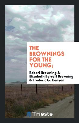 The Brownings for the Young; - Browning, Robert