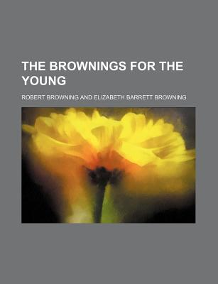 The Brownings for the Young - Browning, Robert