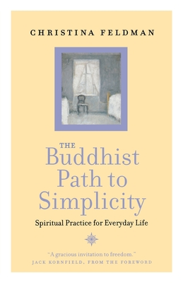 The Buddhist Path to Simplicity: Spiritual Practice in Everyday Life - Feldman, Christina