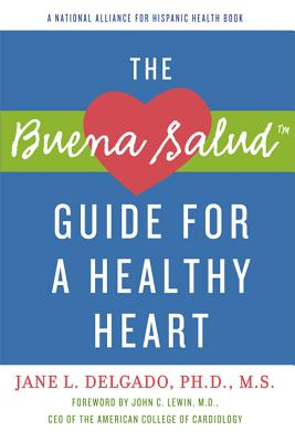 The Buena Salud Guide for a Heathy Heart - Delgado, Jane L, and Lewin, John C (Foreword by), and Lewin, Jack (Introduction by)