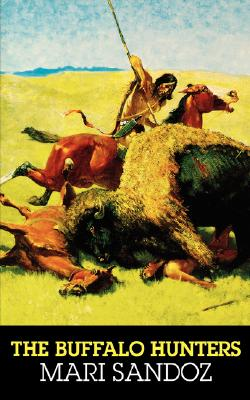 The Buffalo Hunters: The Story of the Hide Men - Sandoz, Mari