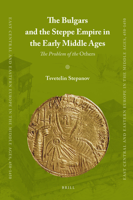 The Bulgars and the Steppe Empire in the Early Middle Ages - Stepanov, Tsvetelin