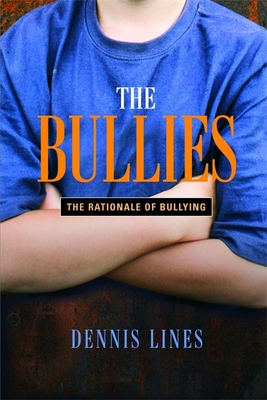 The Bullies: Understanding Bullies and Bullying - Lines, Dennis, Mr.