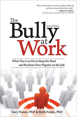 The Bully at Work: What You Can Do to Stop the Hurt and Reclaim Your Dignity on the Job - Namie, Gary, Ph.D., and Namie, Ruth, PhD