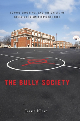The Bully Society: School Shootings and the Crisis of Bullying in America's Schools - Klein, Jessie
