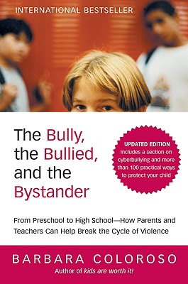 The Bully, the Bullied, and the Bystander - Coloroso, Barbara