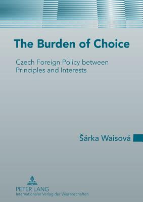 The Burden of Choice: Czech Foreign Policy between Principles and Interests - Waisova, Sarka