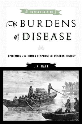The Burdens of Disease: Epidemics and Human Response in Western History - Hays, J N