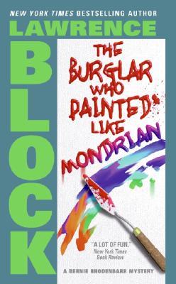 The Burglar Who Painted Like Mondrian - Block, Lawrence