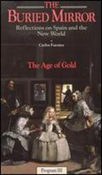 The Buried Mirror: Reflections on Spain and the New World, Vol. 3 - The Age of Gold