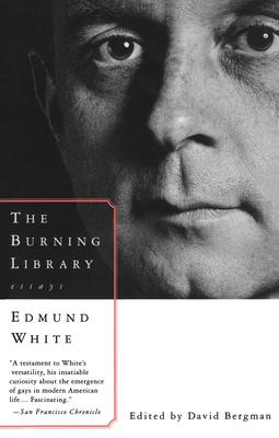 The Burning Library: Essays - White, Edmund
