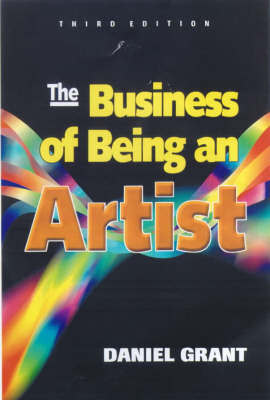 The Business of Being an Artist the Business of Being an Artist - Grant, Daniel