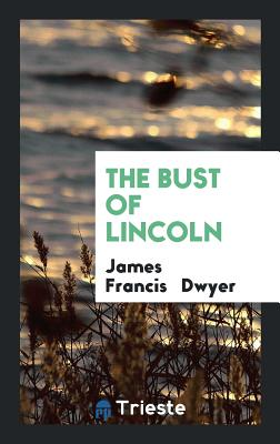 The Bust of Lincoln - Dwyer, James Francis