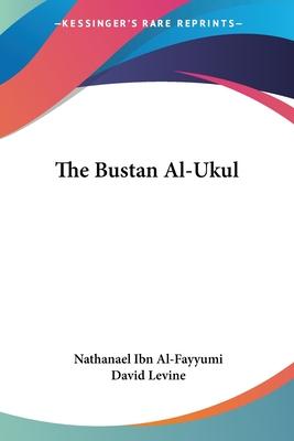 The Bustan Al-Ukul - Al-Fayyumi, Nathanael Ibn, and Levine, David (Translated by)