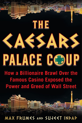 The Caesars Palace Coup: How a Billionaire Brawl Over the Famous Casino Exposed the Power and Greed of Wall Street - Indap, Sujeet, and Frumes, Max