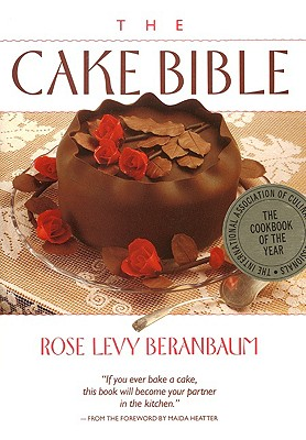 The Cake Bible - Beranbaum, Rose Levy, and Bornstein, Dean G
