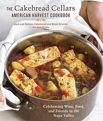 The Cakebread Cellars American Harvest Cookbook: Celebrating Wine, Food, and Friends in the Napa Valley - Cakebread, Jack, and Cakebread, Dolores, and Streeter, Brian